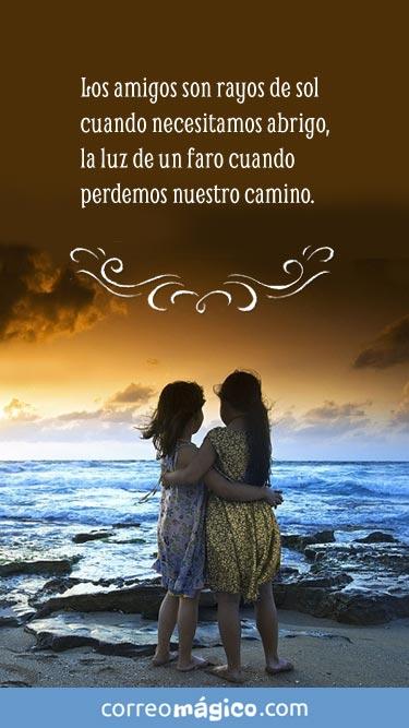 Los amigos son rayos de sol cuando necesitamos abrigo, la luz de un faro cuando perdemos nuestro camino.