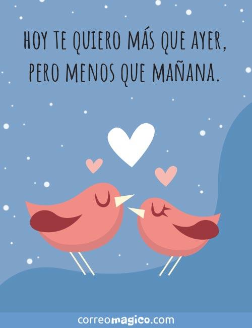 Hoy te quiero más que ayer,  pero menos que mañana.