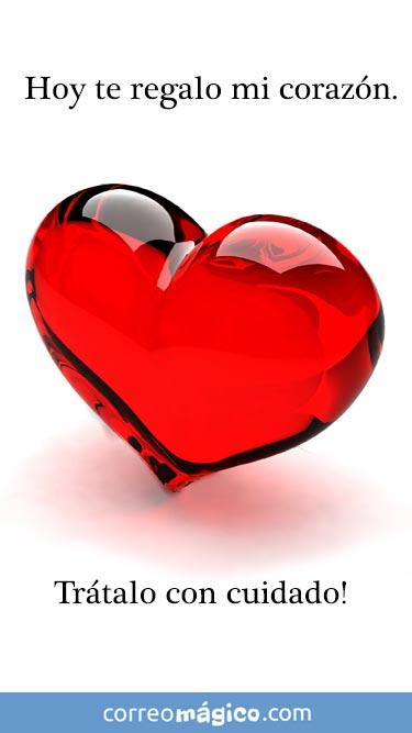 Hoy te regalo mi corazón. Tratalo con cuidado. Tarjeta virtual de amor para whatsapp