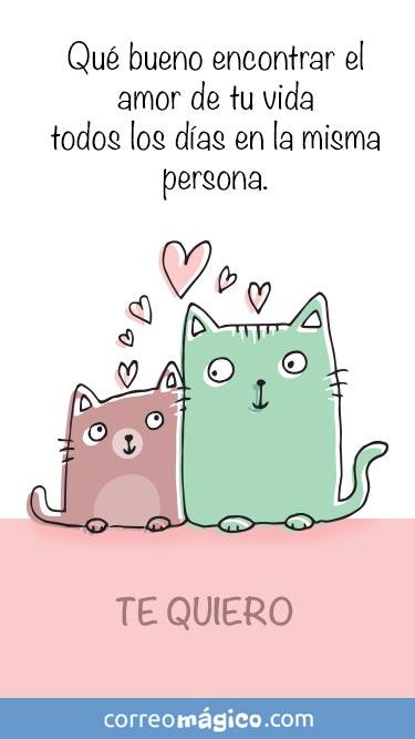 Que bueno encontrar el amor de mi vida todos los dias en la misma persona. Te quiero. Tarjeta virtual de amor para whatsapp