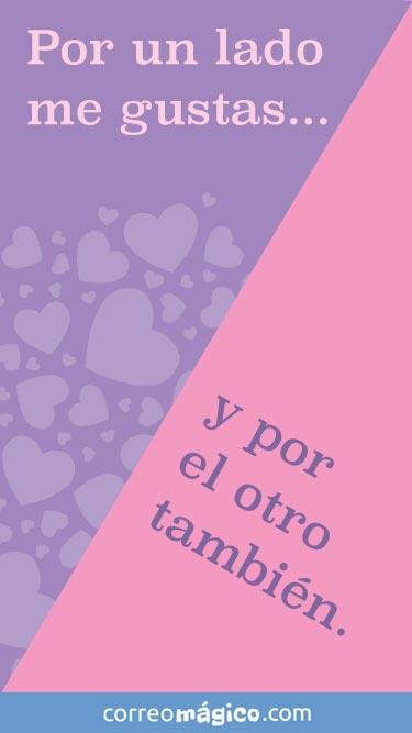 Por un lado me gustas... y por el otro.... Tarjeta virtual de amor para whatsapp desde tu celular o computadora. Toca para ver el mensaje