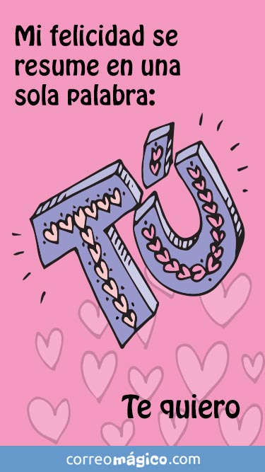 Mi felicidad se resume en una sola palabra. TU. Tarjeta virtual de amor para whatsapp. Enviala desde tu celular o computadora