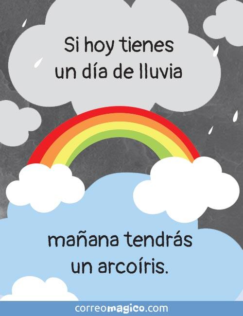 Si hoy tienes un día de lluvia, mañana tendrás un arcoíris.