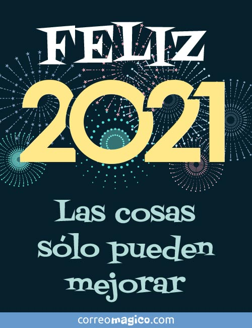 FELIZ 2021 -  Las cosas sólo pueden mejorar