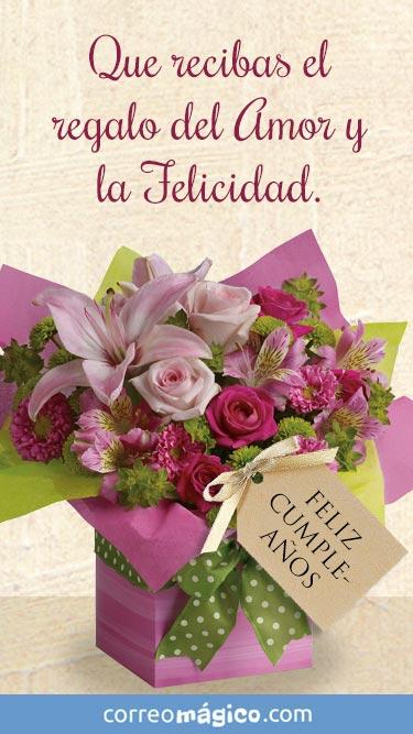 Que hoy recibas el regalo del amor y la felicidad. Feliz cumpleaños