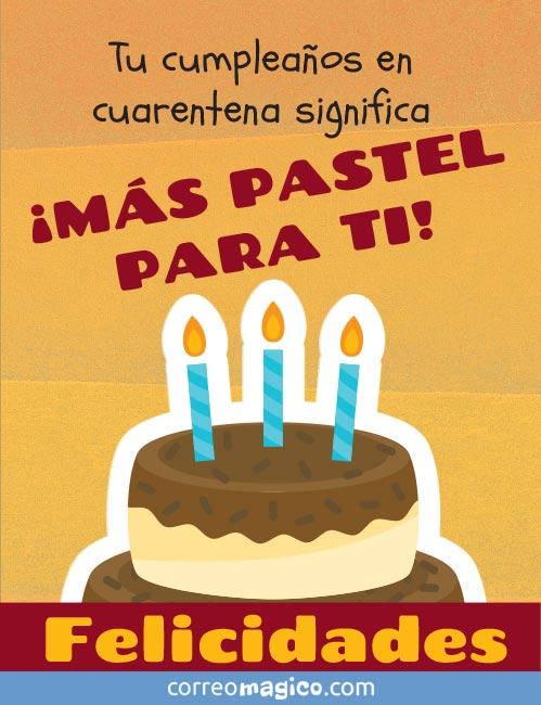 Tu cumpleaños e cuarentena significa ¡MÁS PASTEL PARA TI! Felicidades