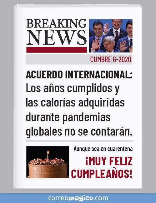 Acuerdo internacional:  Los años cumplidos y las calorías adquiridas durante pandemia globales no se contarán.  ¡MUY FELIZ CUMPLEAÑOS!