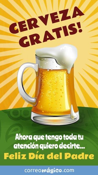 Cerveza gratis!!! Ahora que tengo toda tu atencion quiero decirte Feliz dia del Padre!