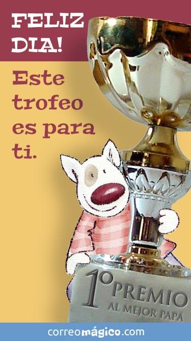 Feliz dia! Este trofeo es para ti