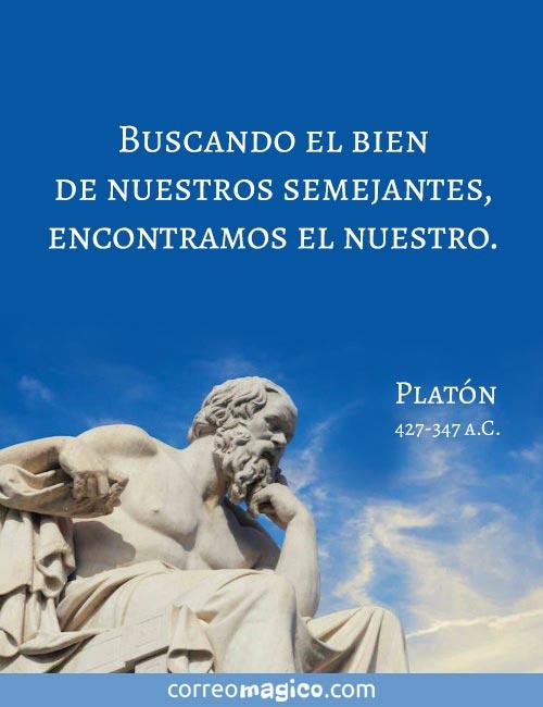 Buscando el bien de nuestros semejantes, encontramos el nuestro.  Platón