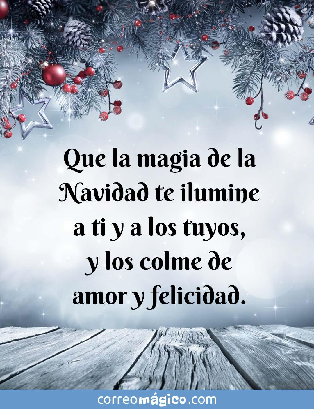 Que la magia de la Navidad te ilumine a ti y a los tuyos, y los colme de amor y felicidad.
