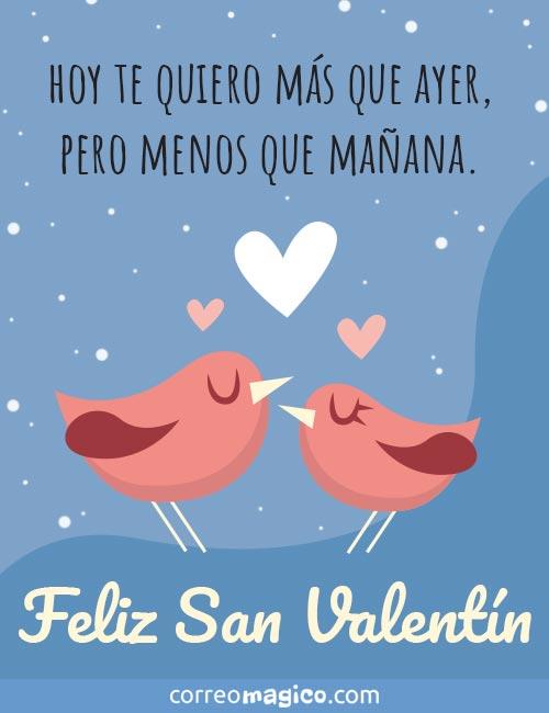 Hoy te quiero más que ayer,  pero menos que mañana.  Feliz San Valentín