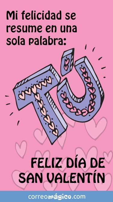Mi felicidad se resume en una sóla palabra: TU. Feliz día de San Valentín. Feliz San Valentín. Tarjeta de San Valentín para whatsapp para enviar desde tu celular o computadora