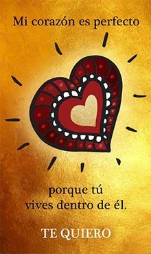 Mi corazón es perfecto porque tú vives dentro de Él
