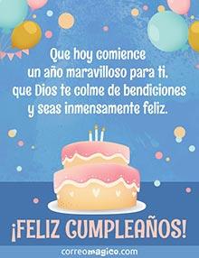 Que hoy comience un año maravilloso para ti, que Dios te colme de bendiciones y seas inmensamente feliz.  ¡FELIZ CUMPLEAÑOS!