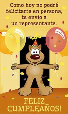 Como hoy no podré felicitarte en persona... te envío un representante. Feliz cumpleaños