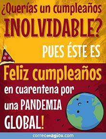 ¿Querías un cumpleaños inolvidable? Pues éste es. Feliz cumpleaños en cuarentena por una pandemia global!