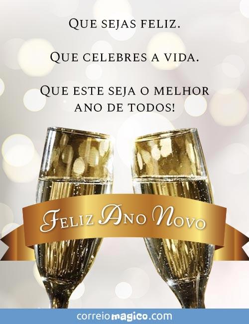 Que sejas feliz.  Que celebres a vida.  Que este seja o melhor ano de todos!  Feliz Ano Novo