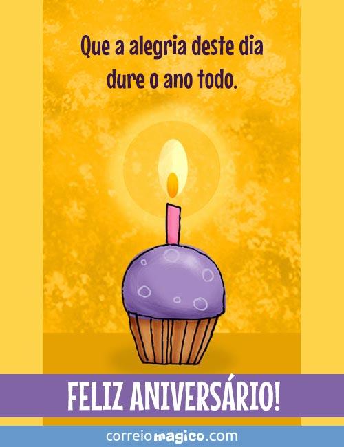 Que a alegria deste dia dure o ano todo.  Feliz Aniversário!