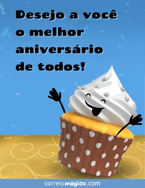 Desejo a você o melhor aniversário de todos!