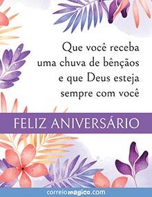 Que você receba uma chuva de bênçãos e que Deus esteja sempre com você.  Feliz aniversário