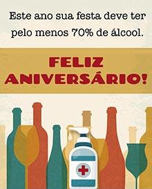 Este ano sua festa deve ter pelo menos 70% de álcool.  FELIZ ANIVERSÁRIO!