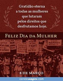 Gratidão eterna a todas as mulheres que lutaram pelos direitos que desfrutamos hoje.    - 8 de março  -  Feliz dia da Mulher