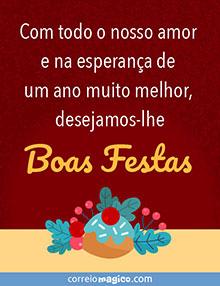 Com todo o nosso amor e na esperança de um ano muito melhor, desejamos-lhe Boas Festas